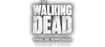 The WaLKING DEAD. FINAL DE TEMPORADA. DOMINGO, 8:30 P.M.